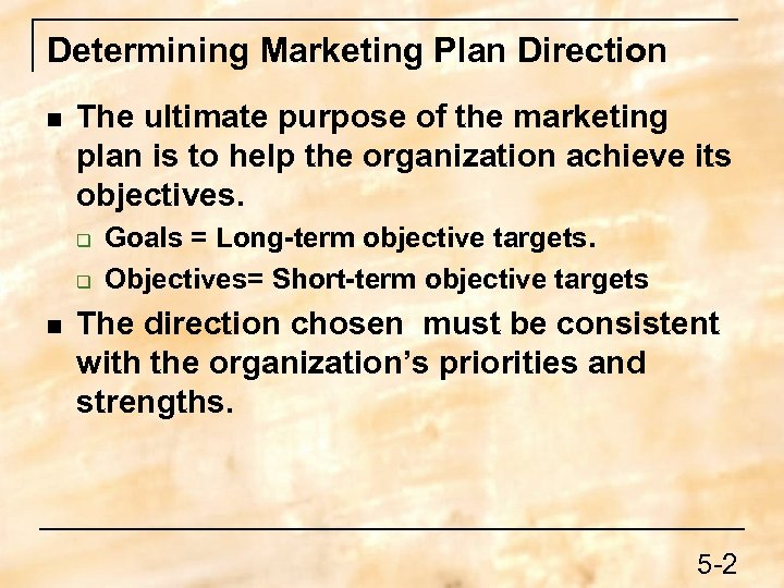 Determining Marketing Plan Direction n The ultimate purpose of the marketing plan is to