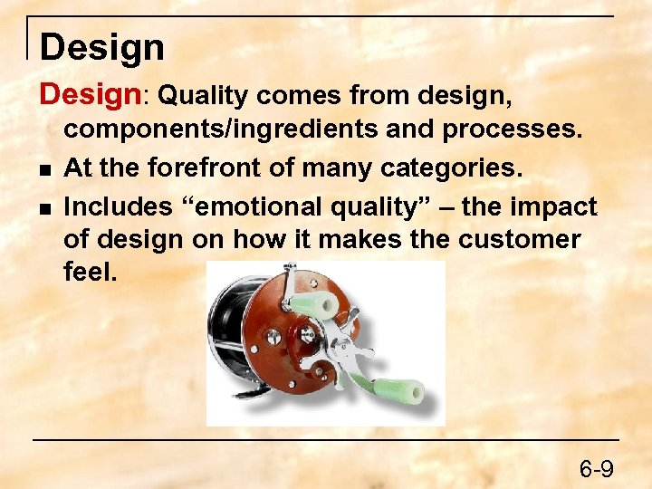 Design: Quality comes from design, n n components/ingredients and processes. At the forefront of