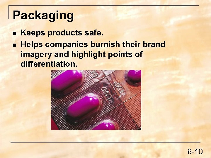 Packaging n n Keeps products safe. Helps companies burnish their brand imagery and highlight