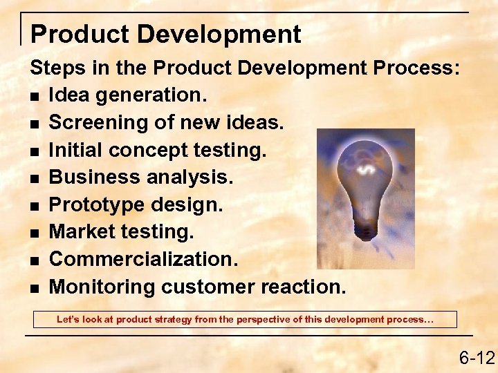 Product Development Steps in the Product Development Process: n Idea generation. n Screening of