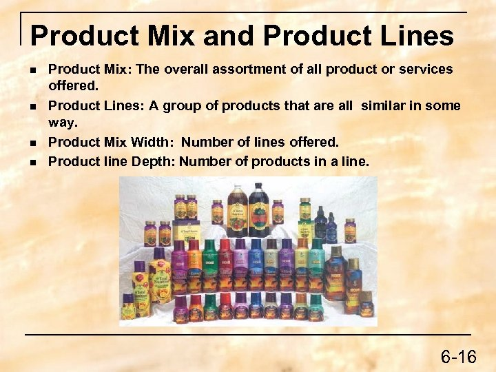 Product Mix and Product Lines n n Product Mix: The overall assortment of all