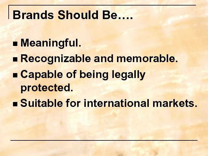 Brands Should Be…. Meaningful. n Recognizable and memorable. n Capable of being legally protected.