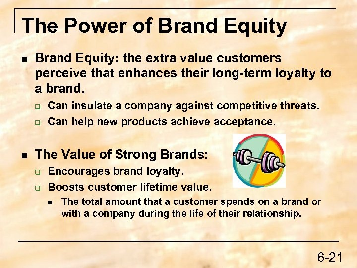 The Power of Brand Equity n Brand Equity: the extra value customers perceive that