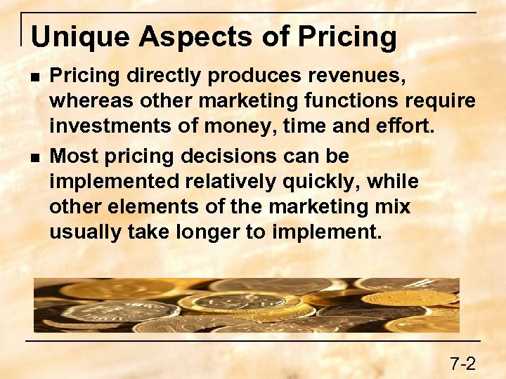 Unique Aspects of Pricing n n Pricing directly produces revenues, whereas other marketing functions