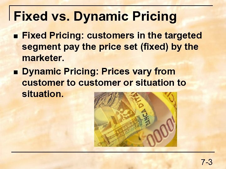 Fixed vs. Dynamic Pricing n n Fixed Pricing: customers in the targeted segment pay
