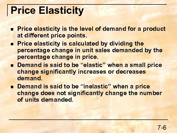 Price Elasticity n n Price elasticity is the level of demand for a product