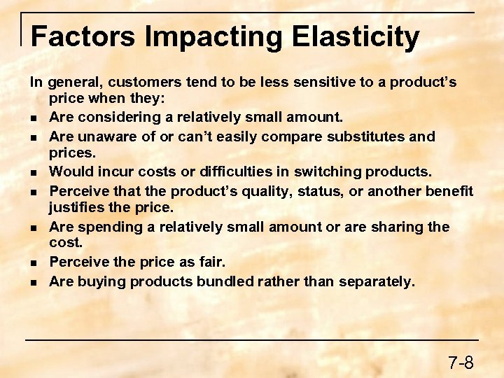 Factors Impacting Elasticity In general, customers tend to be less sensitive to a product's