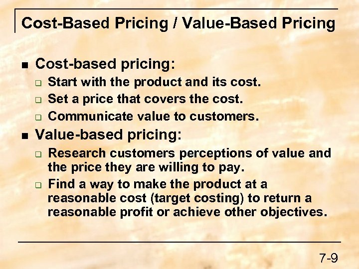 Cost-Based Pricing / Value-Based Pricing n Cost-based pricing: q q q n Start with