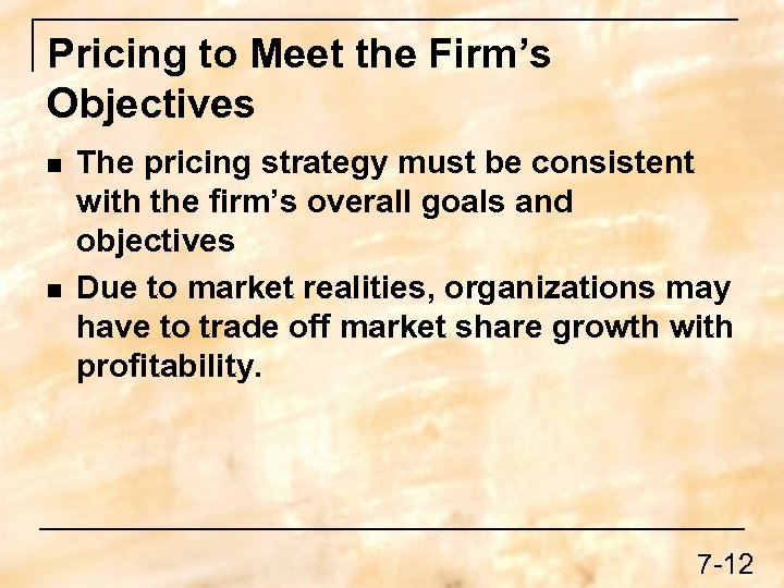 Pricing to Meet the Firm's Objectives n n The pricing strategy must be consistent