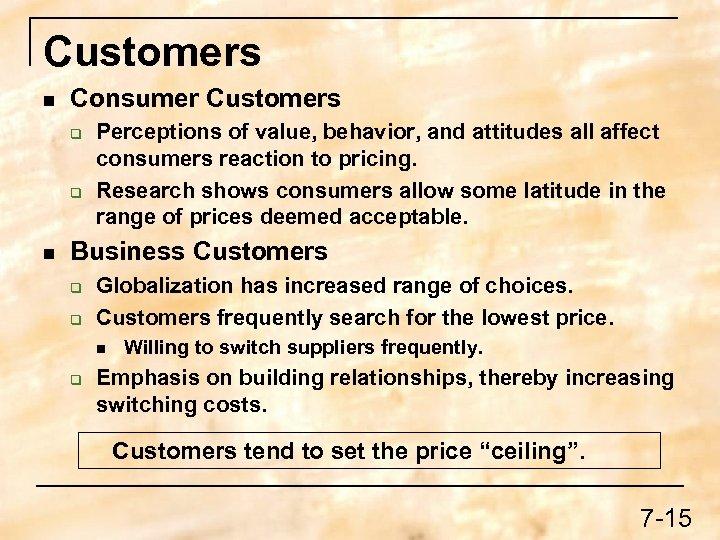 Customers n Consumer Customers q q n Perceptions of value, behavior, and attitudes all