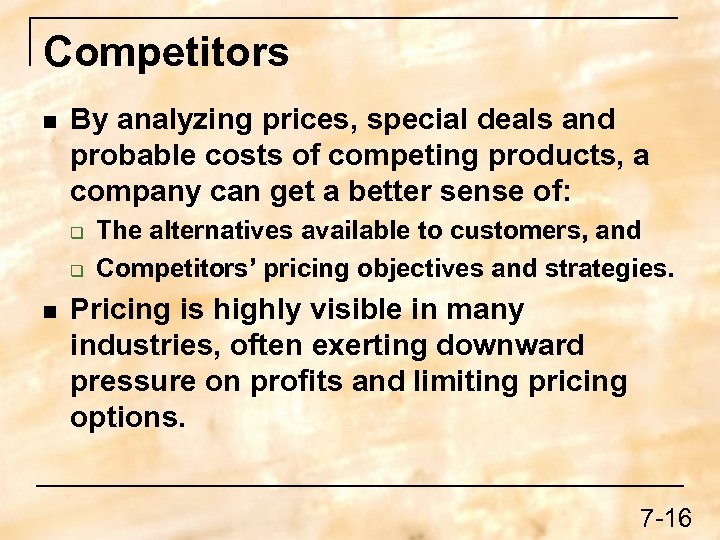 Competitors n By analyzing prices, special deals and probable costs of competing products, a