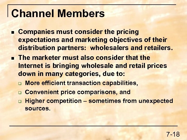 Channel Members n n Companies must consider the pricing expectations and marketing objectives of