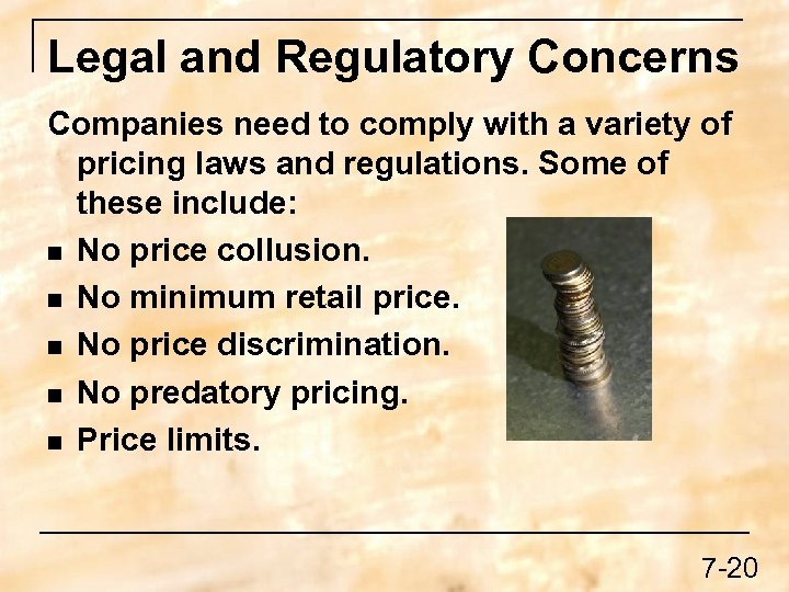 Legal and Regulatory Concerns Companies need to comply with a variety of pricing laws