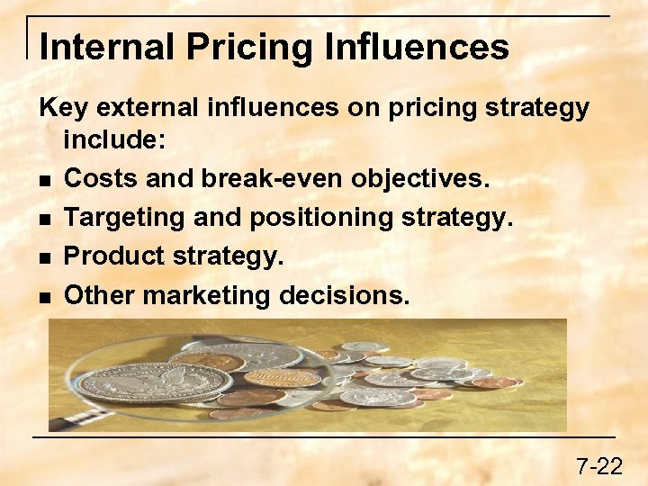 Internal Pricing Influences Key external influences on pricing strategy include: n Costs and break-even