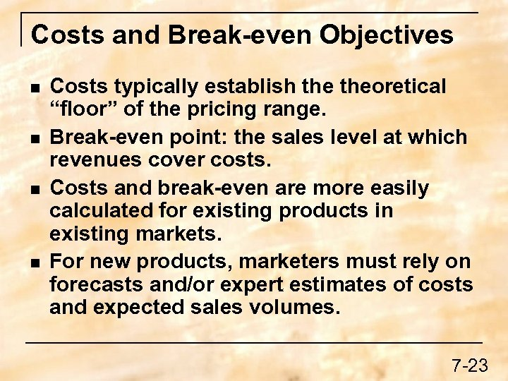 """Costs and Break-even Objectives n n Costs typically establish theoretical """"floor"""" of the pricing"""