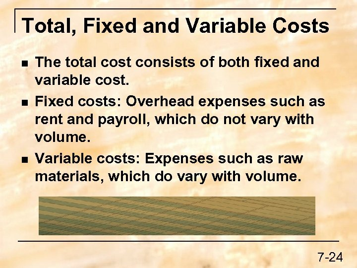 Total, Fixed and Variable Costs n n n The total cost consists of both