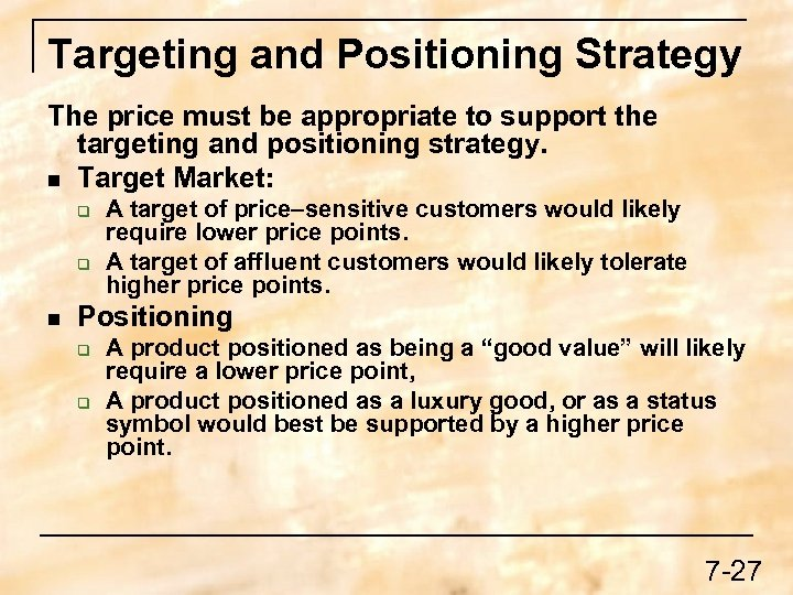 Targeting and Positioning Strategy The price must be appropriate to support the targeting and