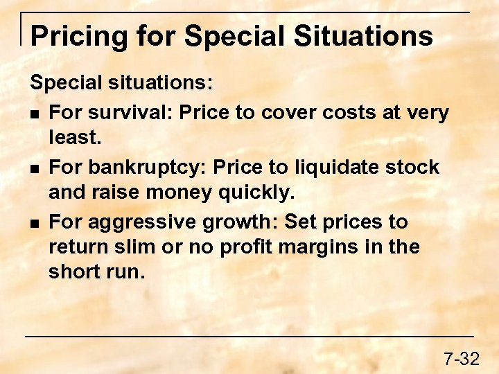 Pricing for Special Situations Special situations: n For survival: Price to cover costs at