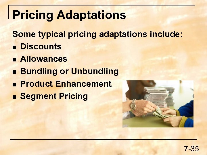 Pricing Adaptations Some typical pricing adaptations include: n Discounts n Allowances n Bundling or