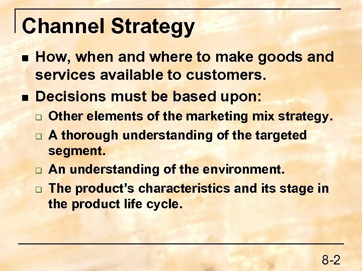 Channel Strategy n n How, when and where to make goods and services available