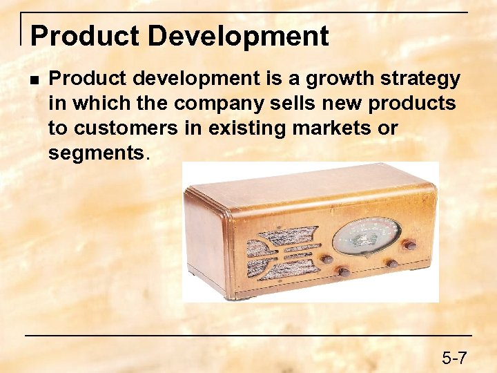Product Development n Product development is a growth strategy in which the company sells