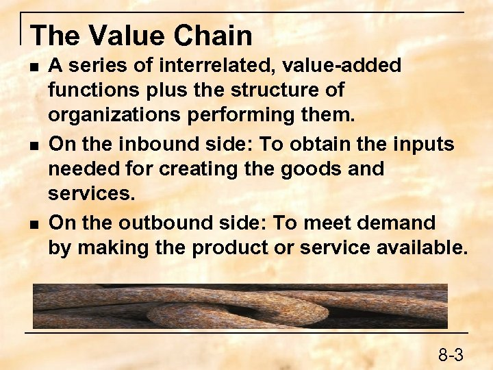 The Value Chain n A series of interrelated, value-added functions plus the structure of