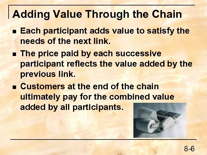 Adding Value Through the Chain n Each participant adds value to satisfy the needs