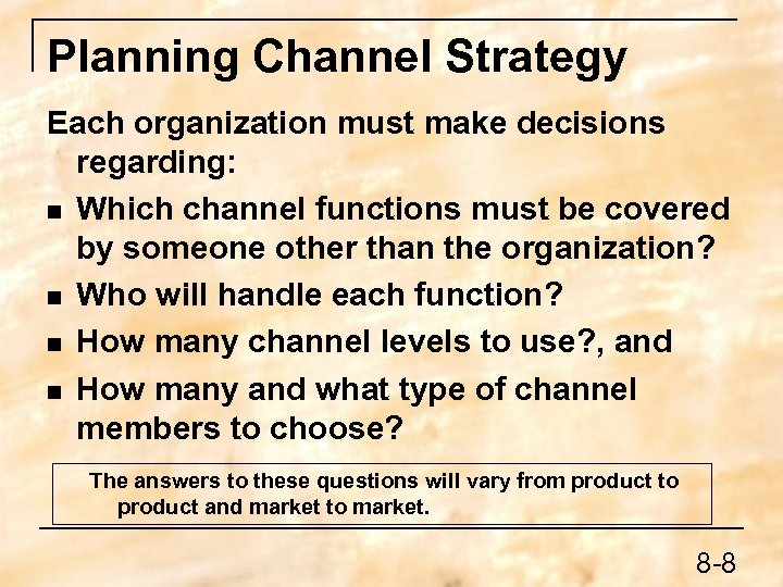 Planning Channel Strategy Each organization must make decisions regarding: n Which channel functions must