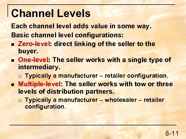 Channel Levels Each channel level adds value in some way. Basic channel level configurations: