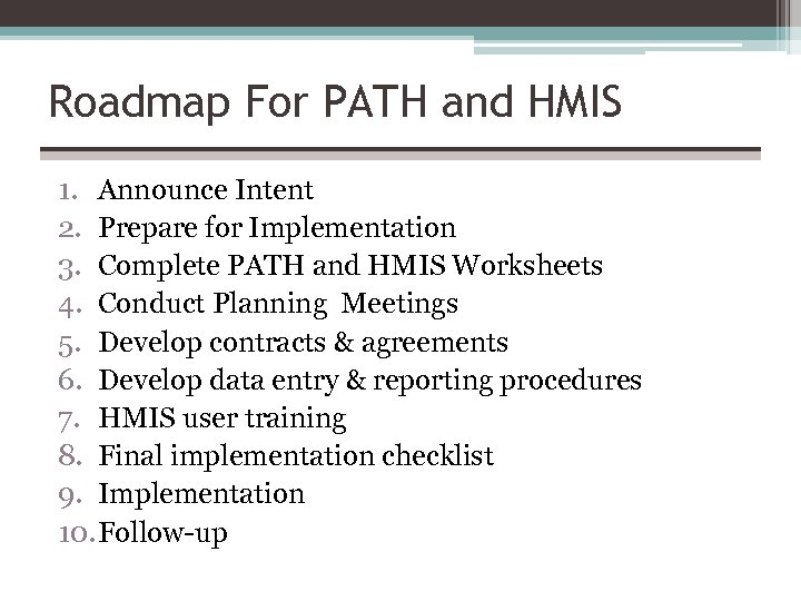 Roadmap For PATH and HMIS 1. Announce Intent 2. Prepare for Implementation 3. Complete