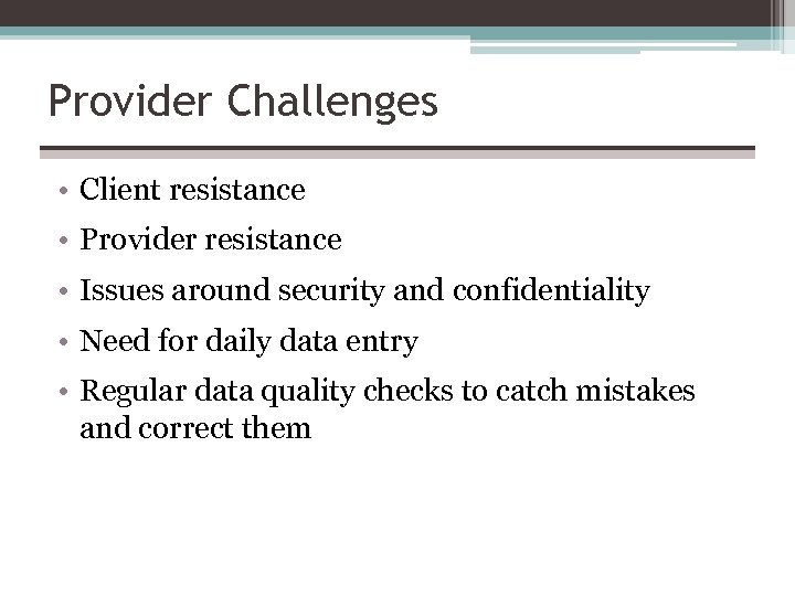 Provider Challenges • Client resistance • Provider resistance • Issues around security and confidentiality