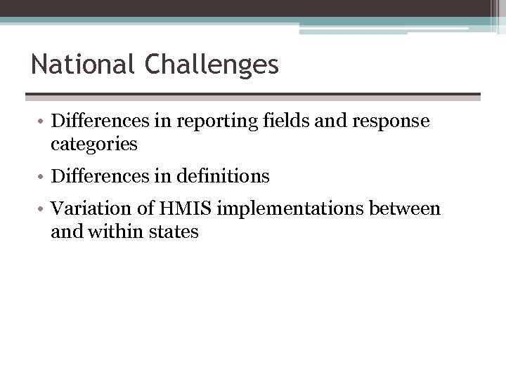 National Challenges • Differences in reporting fields and response categories • Differences in definitions