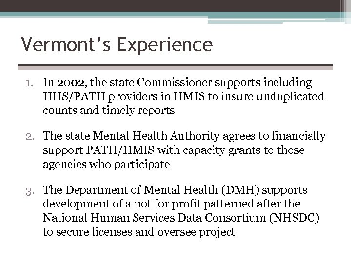 Vermont's Experience 1. In 2002, the state Commissioner supports including HHS/PATH providers in HMIS