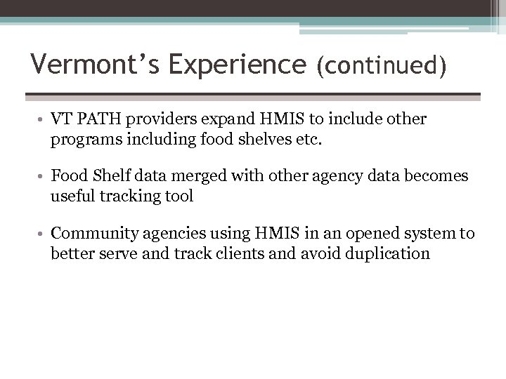 Vermont's Experience (continued) • VT PATH providers expand HMIS to include other programs including