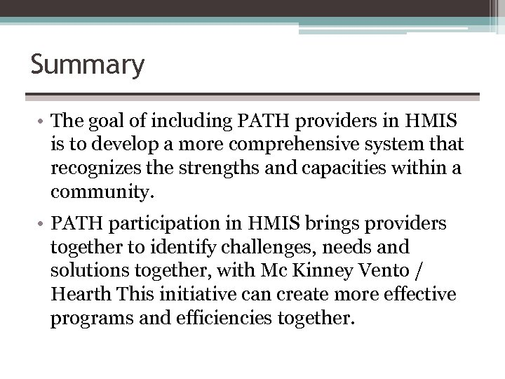 Summary • The goal of including PATH providers in HMIS is to develop a