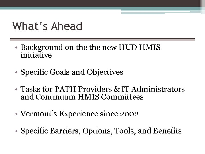 What's Ahead • Background on the new HUD HMIS initiative • Specific Goals and