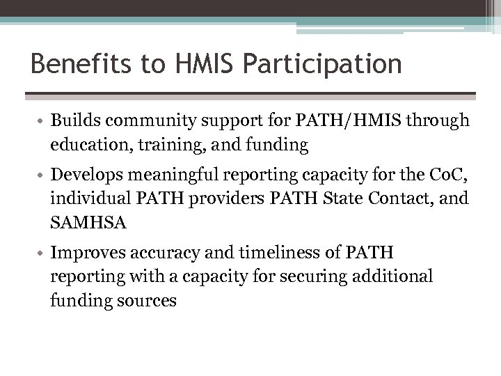Benefits to HMIS Participation • Builds community support for PATH/HMIS through education, training, and