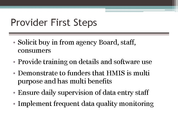 Provider First Steps • Solicit buy in from agency Board, staff, consumers • Provide
