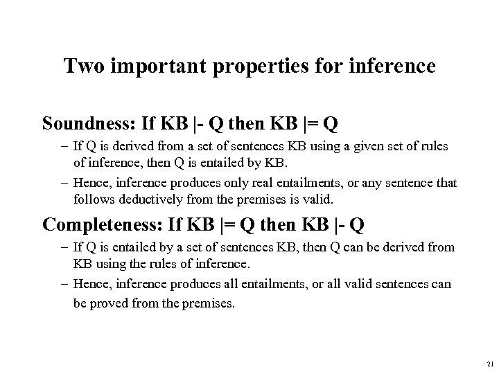 Two important properties for inference Soundness: If KB  - Q then KB  = Q