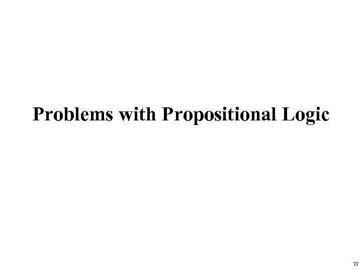 Problems with Propositional Logic 22