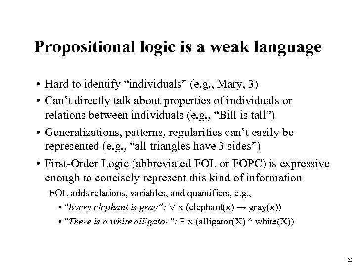 """Propositional logic is a weak language • Hard to identify """"individuals"""" (e. g. ,"""