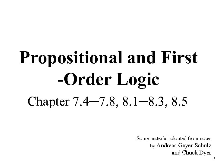 Propositional and First -Order Logic Chapter 7. 4─7. 8, 8. 1─8. 3, 8. 5