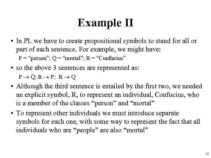 Example II • In PL we have to create propositional symbols to stand for