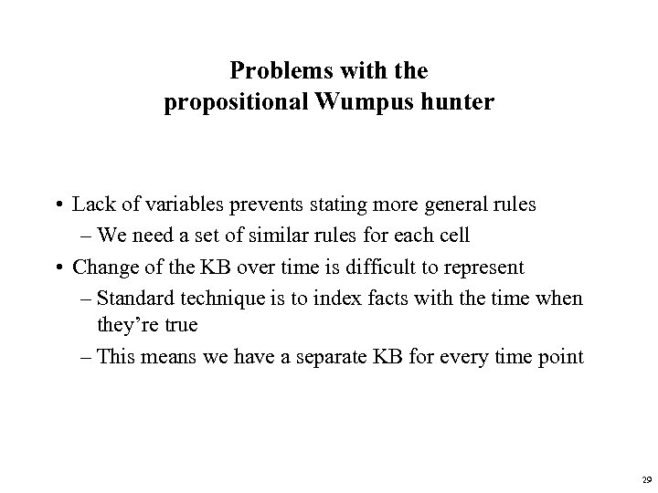 Problems with the propositional Wumpus hunter • Lack of variables prevents stating more general
