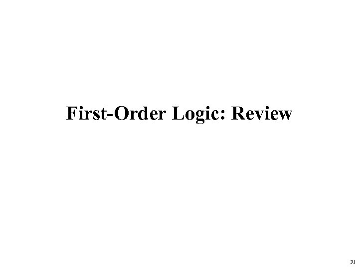 First-Order Logic: Review 31