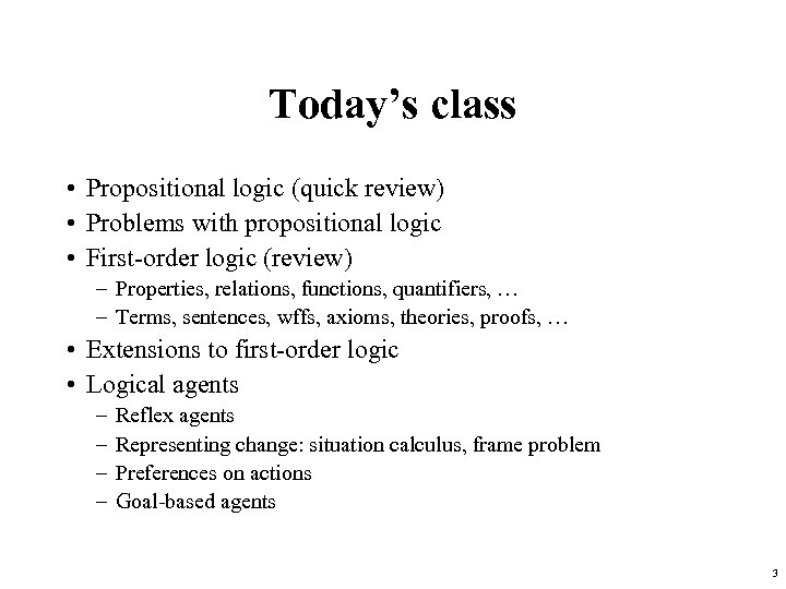 Today's class • Propositional logic (quick review) • Problems with propositional logic • First-order