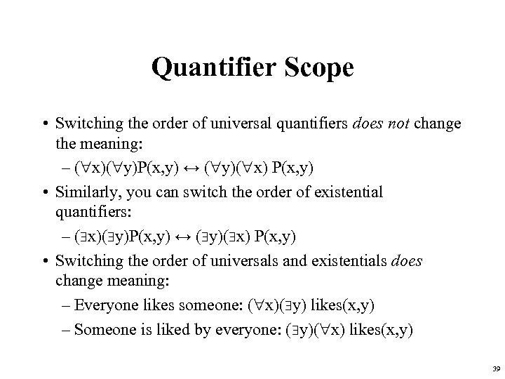 Quantifier Scope • Switching the order of universal quantifiers does not change the meaning: