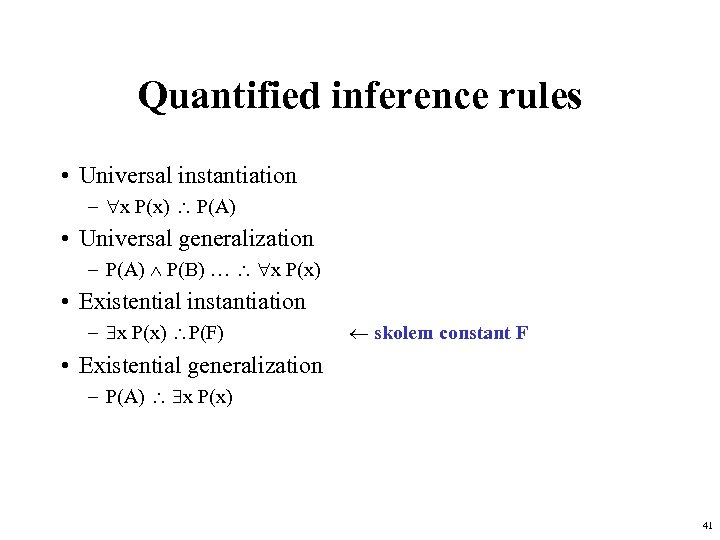 Quantified inference rules • Universal instantiation – x P(x) P(A) • Universal generalization –