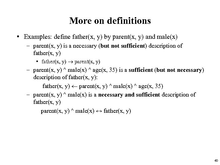 More on definitions • Examples: define father(x, y) by parent(x, y) and male(x) –