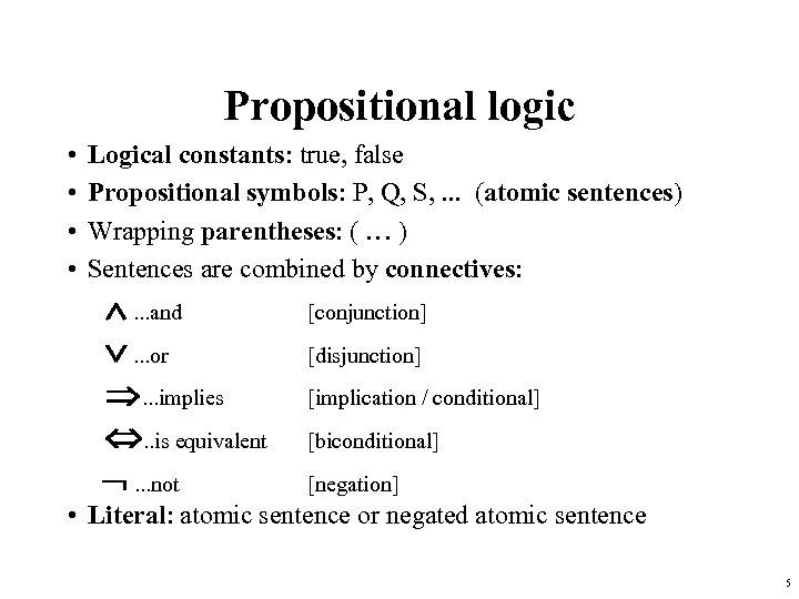 Propositional logic • • Logical constants: true, false Propositional symbols: P, Q, S, .